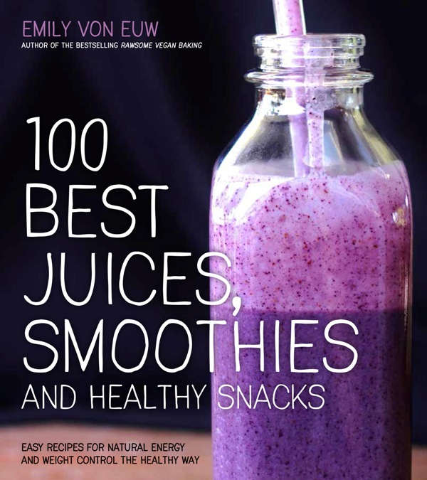 100 Best Juices, Smoothies & Healthy Snacks